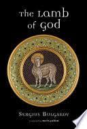 The <b>Lamb of God</b> - Sergius Bulgakov - Google Books