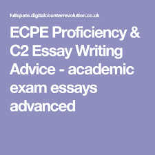 ecpe proficiency c essay writing advice academic exam essays  ecpe proficiency c2 essay writing advice academic exam essays advanced