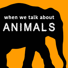 <b>When We</b> Talk About <b>Animals</b> - A Yale University podcast devoted to ...