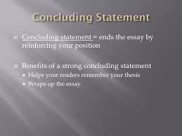 "eng composition i  variation of ""thesis and support"" essay  8  concluding statement ends the essay by reinforcing your position  benefits of a strong concluding statement  helps your readers remember your"