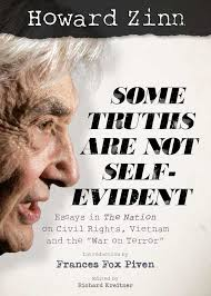 some truths are not self evident essays in the nation on civil some truths are not self evident essays in the nation on civil rights vietnam and the war on terror acirc zinn education project