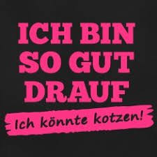 Sprüche T Shirt Ich Bin So Gut Drauf Ich Könnte Kotzen 1c Neon