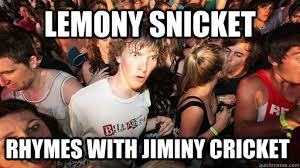 Small Picture Lemony Snicket rhymes with Jiminy Cricket Sudden Clarity