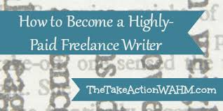 how to become a highly paid lance writer from sahm to wahm  how to become a highly paid lance writer from sahm to wahm starters the take action wahm