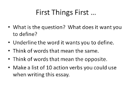 definition essays first things first what is the question what  first things first what is the question what does it want you to define