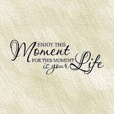 Quotes About Enjoying The Moment Interesting Quotes About Enjoying Moment 48 Quotes
