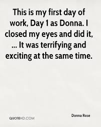 donna rose quotes quotehd this is my first day of work day 1 as donna i closed my