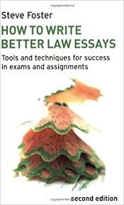 how to write better law essays tools and techniques for success how to write better law essays tools and techniques for success in exams and assignments amazon co uk steve foster 9781405873871 books