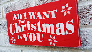Christmas Signs All I Want For Christmas Is You Holiday Sign Christmas Signs