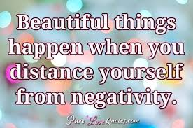 Beautiful Things Happen Quotes Best Of Beautiful Things Happen When You Distance Yourself From Negativity