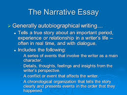 narrative writing the narrative essay  generally  the narrative essay  generally autobiographical writing tells a true story about an important period