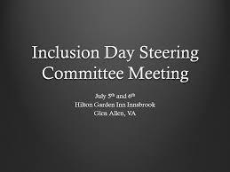 1 inclusion day steering committee meeting july 5 th and 6 th hilton garden inn innsbrook glen allen va