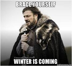 Brace yourself Winter is Coming - Brace Yourself - Game of Thrones ... via Relatably.com