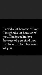 Beautiful Quotes For Broken Heart Best of You Made Me Believe I Could Love Again Then You Broke My Heart A