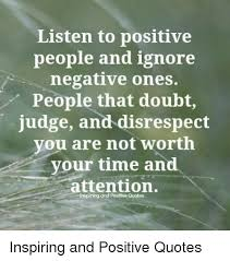 Positive People Quotes Beauteous Listen To Positive People And Ignore Negative Ones People That Doubt