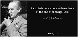 Who Am I Quotes Awesome J R R Tolkien Quote I Am Glad You Are Here With Me Here At