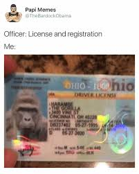 Bardockobama Driver Registration 05272020 Me me Ohio Incinnati Meme Papi Memes And On License Men Funny Usa 45220 The Officer Me Oh