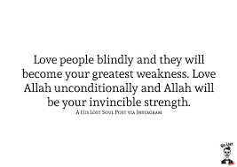 mini dawah love people blindly and they will become your love people blindly and they will become your greatest weakness love allah unconditionally and allah