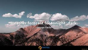 Weather Forecast For Tonight Dark George Carlin Quotes 9quotescom