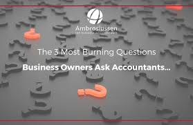 Questions To Ask Business Owners The 3 Most Burning Questions Business Owners Ask Accountants