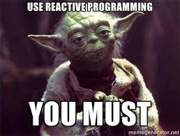 Use reactive programming you must - Yoda | Meme Generator via Relatably.com