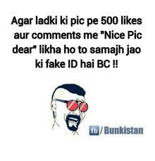 Ho Nice Comments Ki Likes Fake 500 Id Aur Bunkistan Samajhjao On Likha Pe Me Pic Meme Agar Bc Ladki Dear Me To Hai me Fb