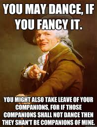 You may dance, if you fancy it. You might also take leave of your ... via Relatably.com