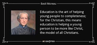 Christian Quotes About Education Best of Basil Moreau Quote Education Is The Art Of Helping Young People To
