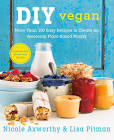 Nicole Axworthy DIY Vegan: More Than 100 Easy Recipes to Create an Awesome Plant-Based Pantry