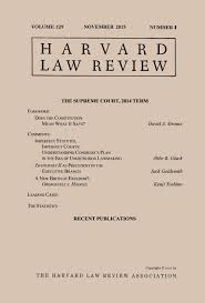 harvard law review for the supreme court term  harvard law review 1 for 2015 2016 the supreme court 2014 term has case summaries essays by strauss gluck goldsmith and yoshino