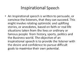 persuasive speech definition a persuasive speech is written to  inspirational speech an inspirational speech is written to persuade or convince the listeners that