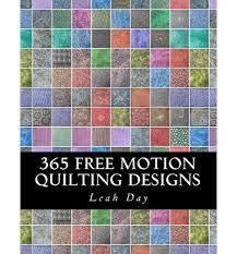 365 Free Motion Quilting Designs : Leah C Day : 9781477490549 &  Adamdwight.com