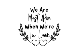 Free svg designs | download free svg files for your own diy projects! We Are Most Alive When We Re In Love Svg Cut File By Creative Fabrica Crafts Creative Fabrica