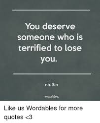 Quotes About Getting Over Someone Cool You Deserve Someone Who Is Terrified To Lose You Rh Sin Wordables