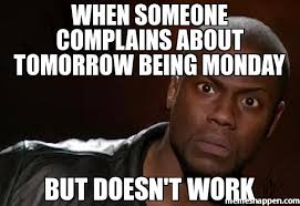 When someOne complains about tomoRrow being monday but doesn't ... via Relatably.com