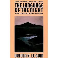 the language of the night essays on fantasy and science fiction  the language of the night essays on fantasy and science fiction by ursula k le guin