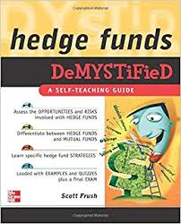 Hedge Funds Demystified Scott Frush 9780071496001 Amazon Com Books