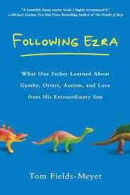 Amazon.com: Following Ezra: What One Father Learned About Gumby, Otters,  Autism, and Love From His Extraordi nary Son (9780451234636): Fields-Meyer,  Tom: Books