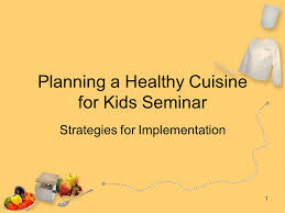 1 Planning A Healthy Cuisine For Kids Seminar Strategies For