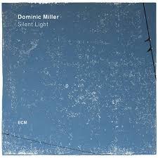 <b>Dominic Miller</b>: <b>Silent</b> Light (ECM) - JazzTimes