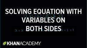 introduction to solving an equation with variables on both sides algebra i khan academy you