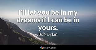In My Dream Quotes Best Of I'll Let You Be In My Dreams If I Can Be In Yours Bob Dylan
