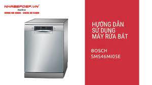 Hướng dẫn sử dụng máy rửa bát Bosch SMS46MI05E - YouTube