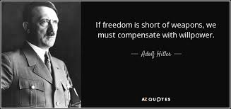 Willpower Quotes Magnificent Adolf Hitler Quote If Freedom Is Short Of Weapons We Must