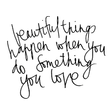 Beautiful Things Happen Quotes Best Of BEAUTIFUL THINGS HAPPEN WHEN YOU DO SOMETHING YOU LOVE F O L L O W