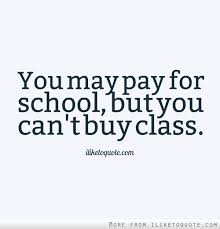 Class Quotes Gorgeous You May Pay For School But You Can't Buy Class