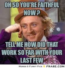 Oh so you're faithful now ?... - Willy Wonka Meme Generator ... via Relatably.com