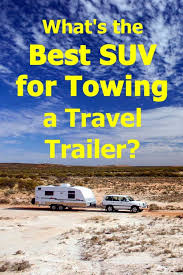 Venza Towing Capacity Chart Whats The Best Suv For Towing A Travel Trailer Inc Six