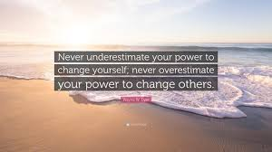 Wayne W Dyer Quote Never Underestimate Your Power To Change