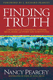 Finding Truth 5 Principles For Unmasking Atheism Secularism And Other God Substitutes